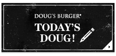 DOUG'S BURGER TODAY'S DOUG!